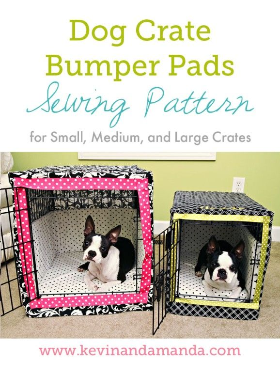 Dog Crate Bumper Pads Sewing Pattern: How to make your own cushions, bumpers and covers for your pet's crate!