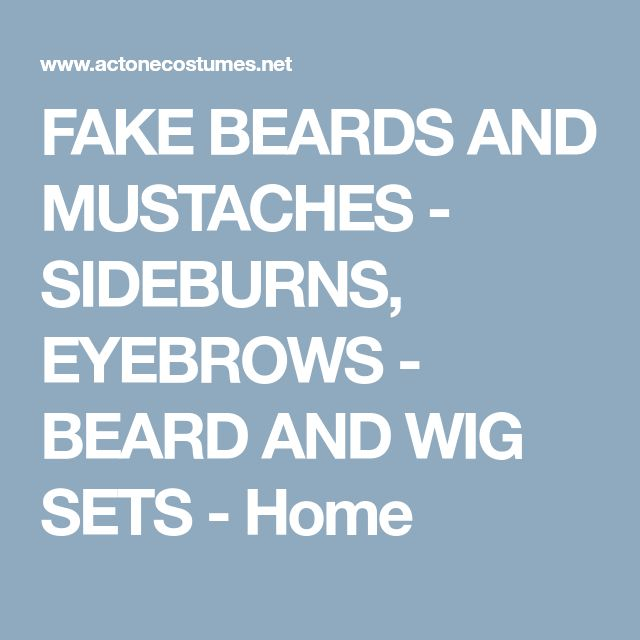 FAKE BEARDS AND MUSTACHES - SIDEBURNS, EYEBROWS - BEARD AND WIG SETS - Home