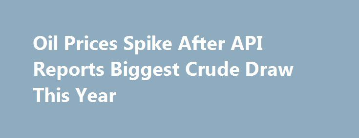Oil Prices Spike After API Reports Biggest Crude Draw This Year http://betiforexcom.livejournal.com/24332583.html  The American Petroleum Institute (API) reported a draw of 8.67 million barrels in United States crude oil inventories, compared to analyst expectations that markets would see a draw of only 2.8 million barrels for the week ending May 26. The news of a larger than expected draw will no doubt be welcomed by the industry, as oil prices in the last couple of weeks have seem…