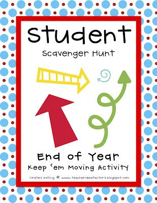 Teacher Idea Factory: STUDENT SCAVENGER HUNT- Great idea for the end of the school year!