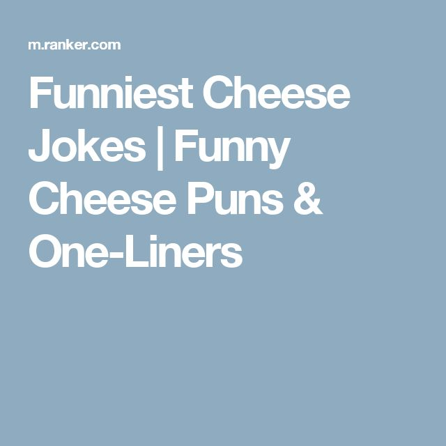 The 25+ Best Cheese Puns Ideas On Pinterest