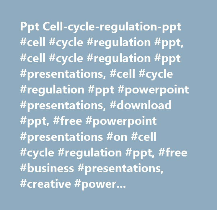 Ppt Cell-cycle-regulation-ppt #cell #cycle #regulation #ppt, #cell #cycle #regulation #ppt #presentations, #cell #cycle #regulation #ppt #powerpoint #presentations, #download #ppt, #free #powerpoint #presentations #on #cell #cycle #regulation #ppt, #free #business #presentations, #creative #powerpoint #presentations, #ppt #presentations #docs…