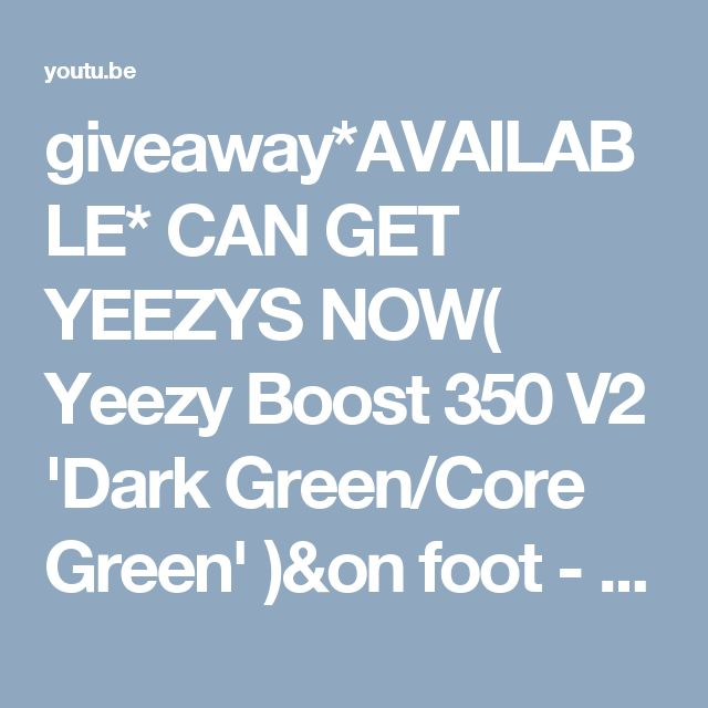 giveaway*AVAILABLE*  CAN GET YEEZYS NOW( Yeezy Boost 350 V2 'Dark Green/Core Green' )&on foot - YouTube