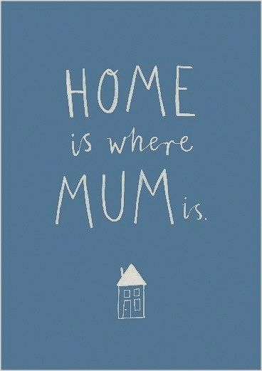 Home is where Mum is #quotes #home #words