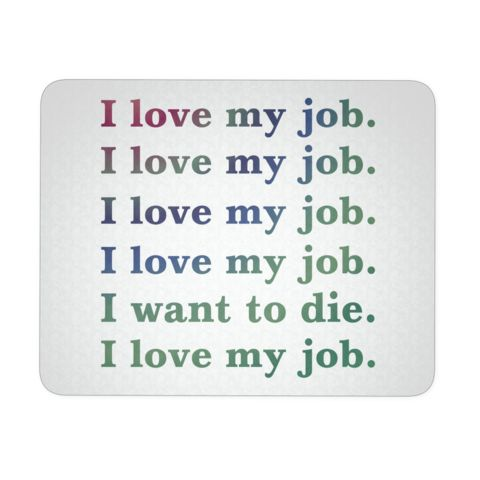 I Love My Job I Love My Job I Want To Die White Mouse Pad | Sarcastic ME