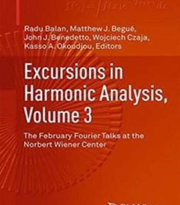 Excursions In Harmonic Analysis Volume 3: The February Fourier Talks At The Norbert Wiener Center PDF