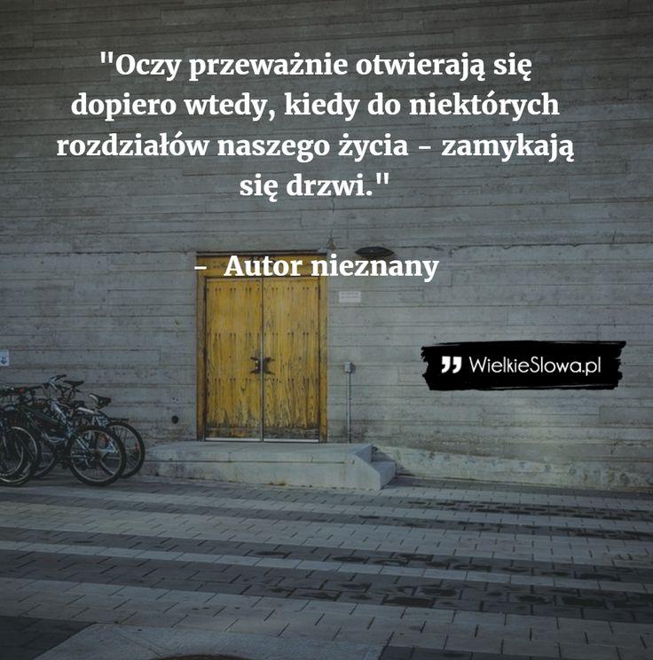 """""""Oczy przeważnie otwierają się dopiero wtedy, kiedy do niektórych rozdziałów naszego życia - zamykają się drzwi.""""  - Autor nieznany"""