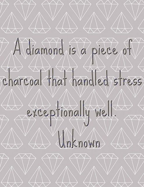 A diamond is a piece of charcoal that handled stress exceptionally well. Wonderful techniques to turn stress relief into success belief: http://stressrelieversnow.com/
