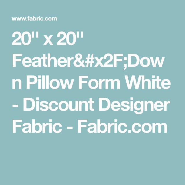 20'' x 20'' Feather/Down Pillow Form White - Discount Designer Fabric -  Fabric.com