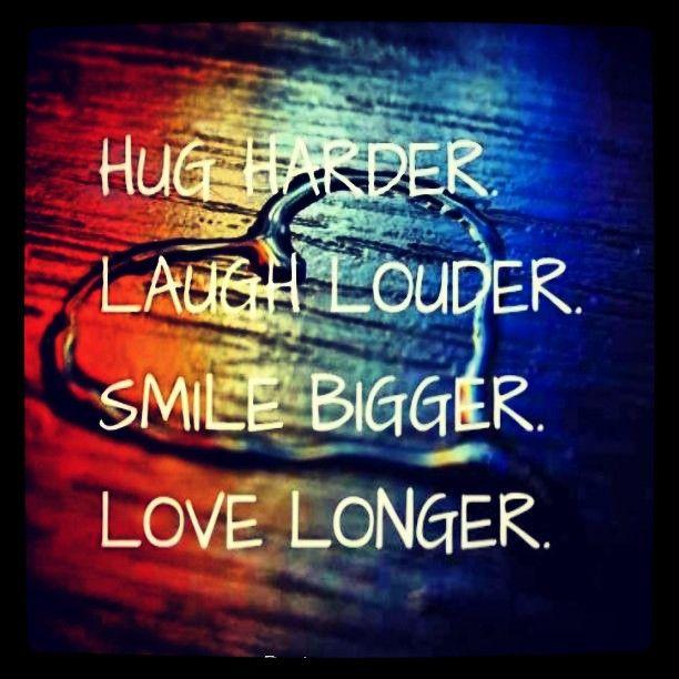 Hug, Laugh, Smile, Love <3