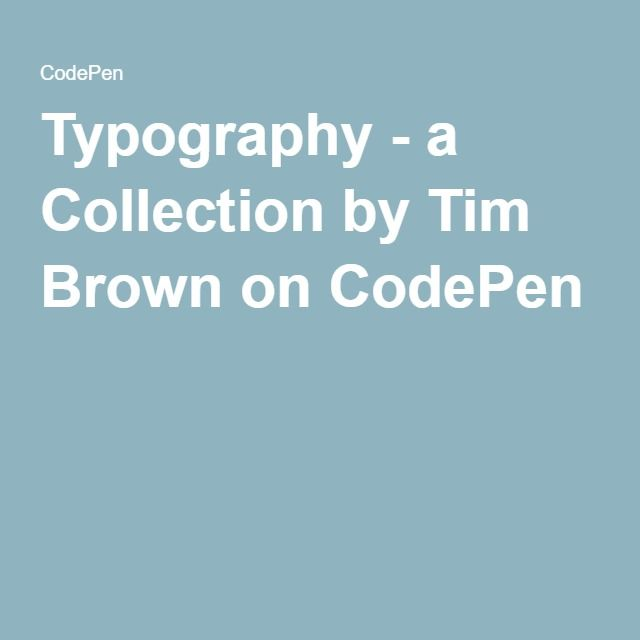 Typography - a Collection by Tim Brown on CodePen