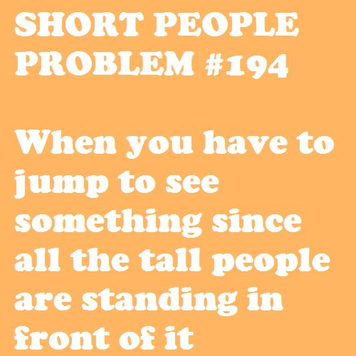 Short People Problem #194: every time I miss out on the cool dance moves and/or fight. (the 'and' depends on if its a West Side Story kind of fight)