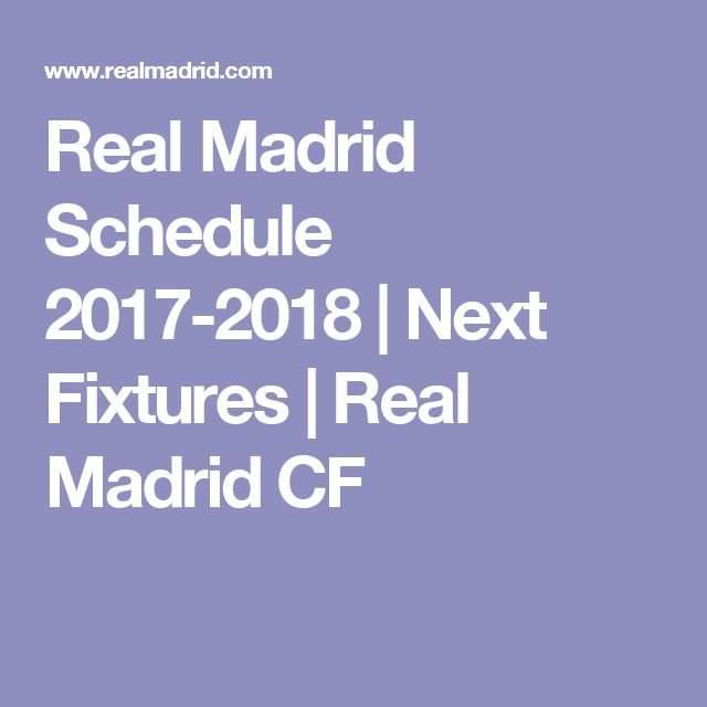 Real Madrid Schedule 2017-2018 | Next Fixtures | Real Madrid CF
