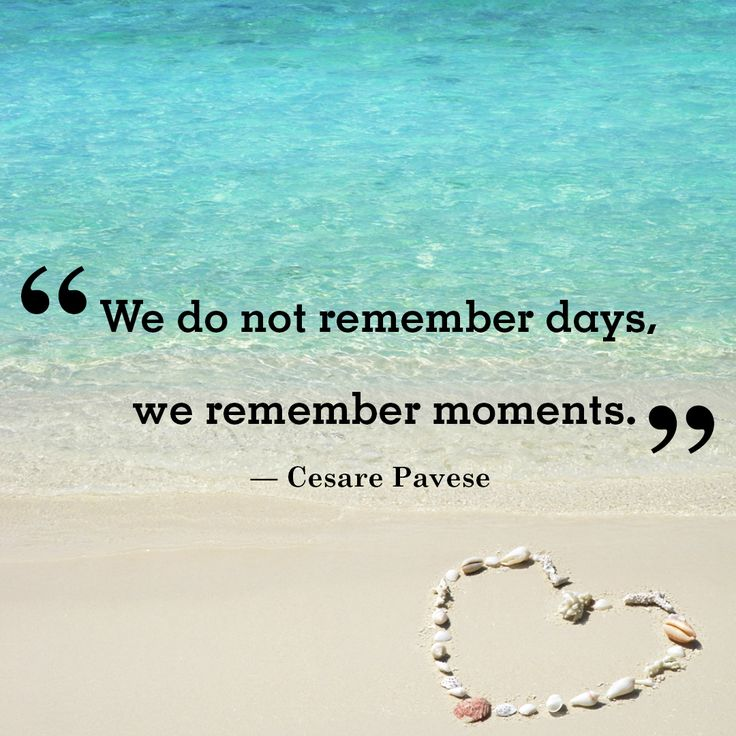"""Inspirational quote of the day: """"We do not remember days, we remember moments."""" -Cesare Pavese"""