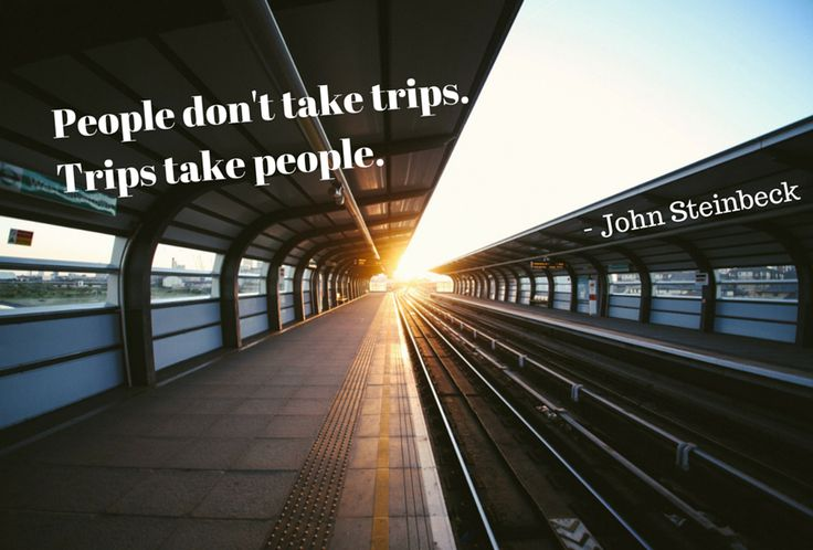 People don't take trips. Trips take people- John Steinbeck. Click for 20 of the best travel quotes | www.dominiquekane.com