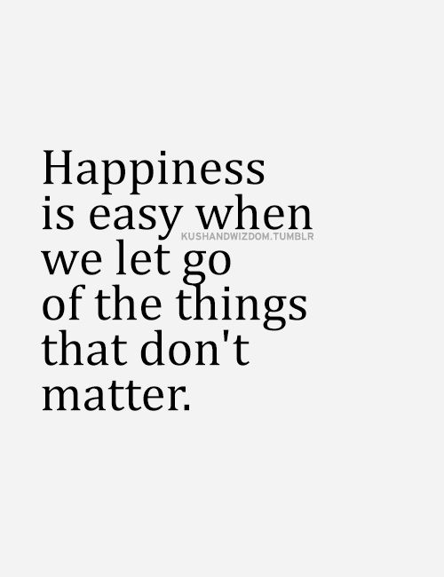 Happiness is easy when we let go of the things that don't matter