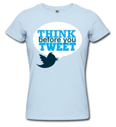 Siempre, siempre, siempre: piensa antes de twittear.
