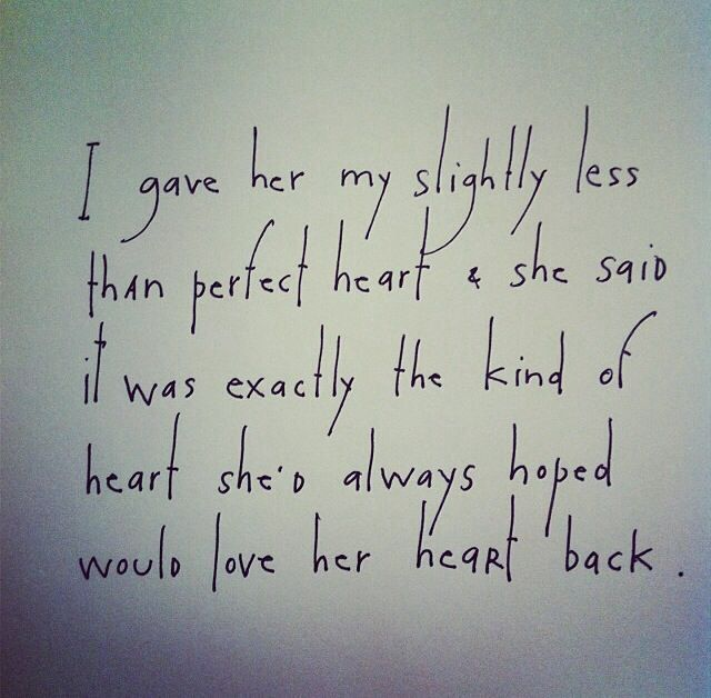 I Gave Her My Slightly Less Than Perfect Heart U0026 She Said It Was Exactly  The Kind Of Heart Sheu0027d Always Hoped Would Love Her Heart Back. By Brian  Andreas