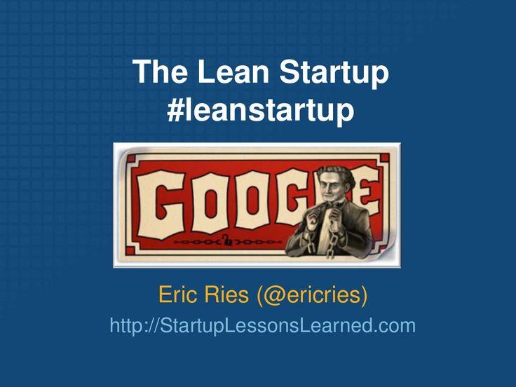 Eric Ries - The Lean Startup - Google Tech Talk by Eric Ries via slideshare