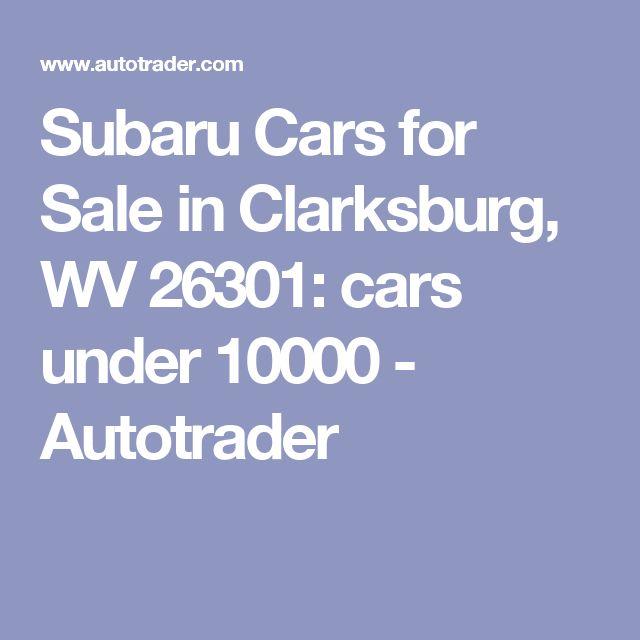 Subaru Cars for Sale in Clarksburg, WV 26301: cars under 10000 - Autotrader