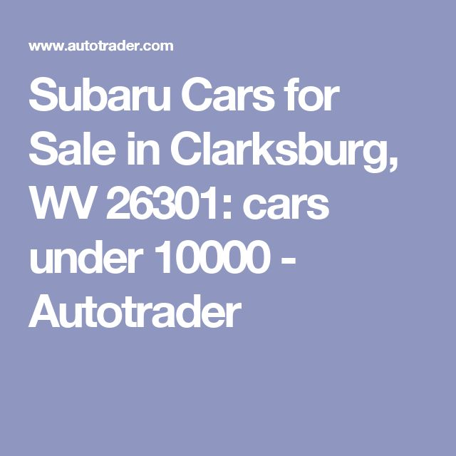 Subaru Cars for Sale in Clarksburg, WV 26301: cars under 10000 - Autotrader