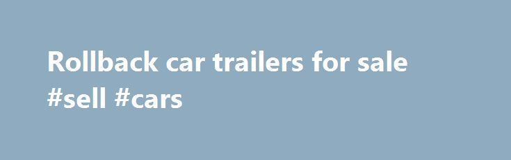 Rollback car trailers for sale #sell #cars http://car-auto.remmont.com/rollback-car-trailers-for-sale-sell-cars/  #car for sell # Dream big Find great deals on eBay for rollback […]