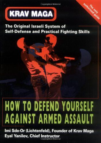 Krav Maga: How to Defend Yourself Against Armed Assault: Imi Sde-Or, Eyal Yanilov: 9781583940082: Amazon.com: Books