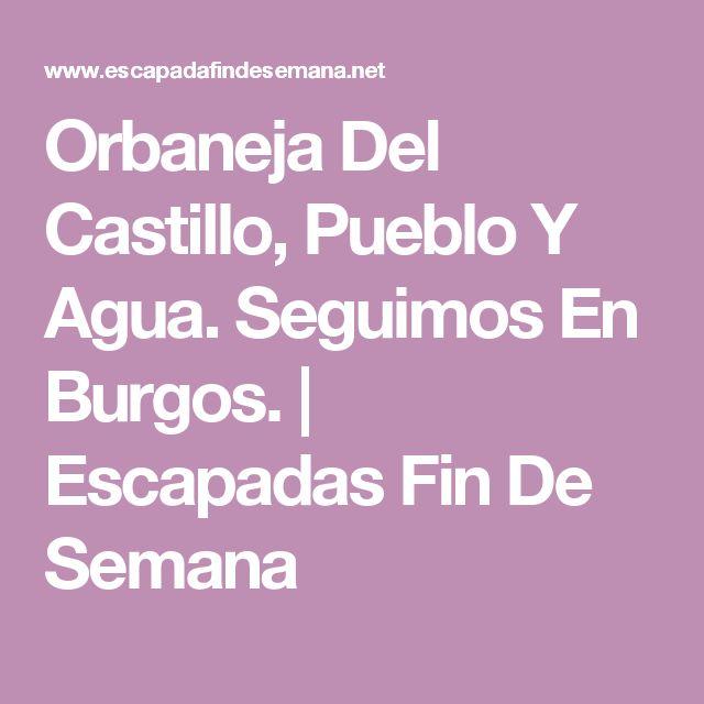 Orbaneja Del Castillo, Pueblo Y Agua. Seguimos En Burgos. | Escapadas Fin De Semana