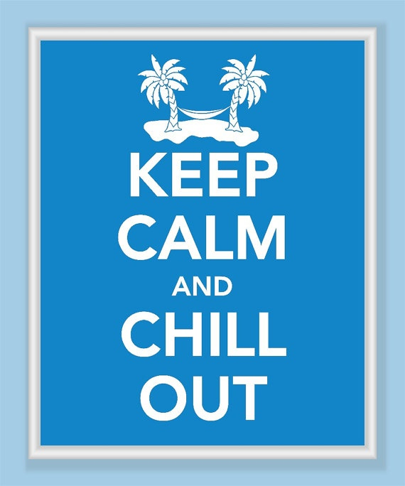 Keep Calm & Chill Out!