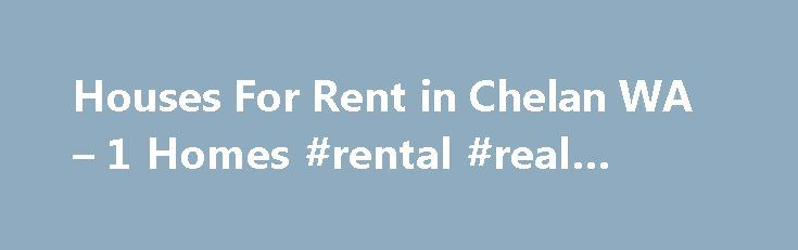 Houses For Rent in Chelan WA – 1 Homes #rental #real #estate http://renta.remmont.com/houses-for-rent-in-chelan-wa-1-homes-rental-real-estate/  #lake chelan rentals # Chelan WA Houses For Rent ZIPs Near Chelan Why use Zillow? Use Zillow to find your next perfect rental in Chelan. You can even find Chelan luxury apartments or a rental for you and your pet. If you need some help deciding how much to spend on your next apartment or house, our rent affordability calculator can show you rentals…