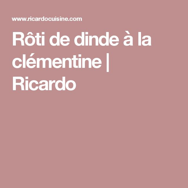 Rôti de dinde à la clémentine | Ricardo