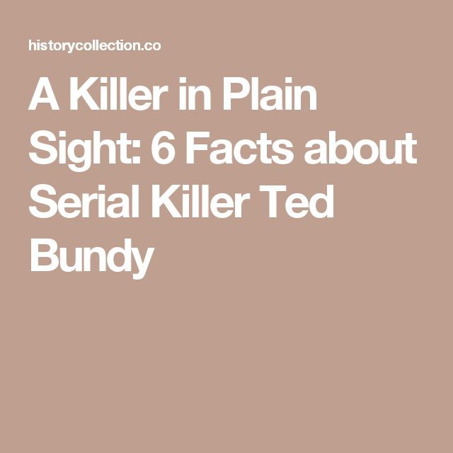 A Killer in Plain Sight: 6 Facts about Serial Killer Ted Bundy