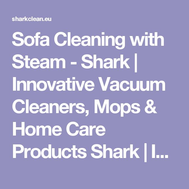 Sofa Cleaning with Steam - Shark | Innovative Vacuum Cleaners, Mops & Home Care Products Shark | Innovative Vacuum Cleaners, Mops & Home Care Products