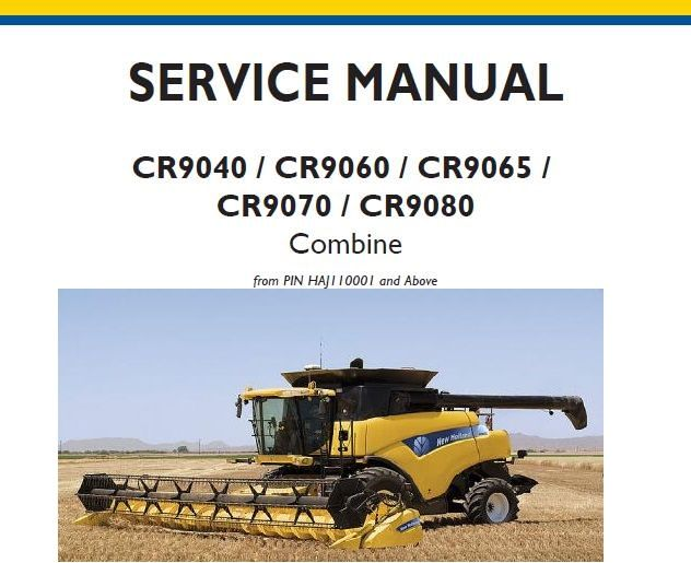 New Holland Cr9040 Cr9060 Cr9065 Cr9070 Cr9080 Combine Service Repair Manual From Pin Haj110001 And Above Service New Holland Repair Manuals Manual