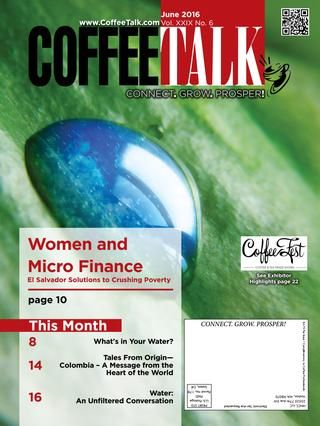 June 2016  June Top Stories: • Women and Micro Finance • What's in Your Water? • Tales from Origin - Colombia - A Message from the Heart of the World • Water: An Unfiltered Conversation INFORMATION IS POWER - Do you know as much as your competition? Do NOT give them the competitive advantage! CoffeeTalk makes it easy to stay on top of industry news, new products, industry trends, and profit-building strategies. Subscribe to CoffeeTalk's three publications FREE at http://coffeetalk.com…