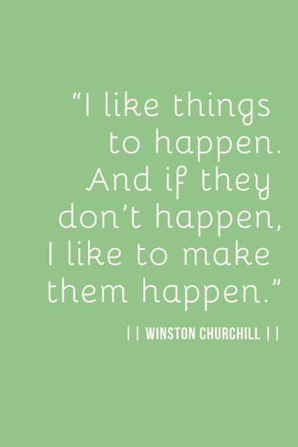 How are you going to make things happen for yourself?