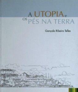 A Utopia e os Pés na Terra – Gonçalo Ribeiro Telles |