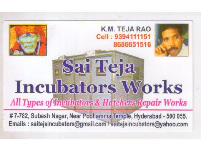 SAI TEJA INCUBATORS WORKS  ALL TYPPES OF INCUBATORS & HATCHERS REPAIR WORKS......  For more details: http://www.agribazaar.co/index.php?page=item&id=1585