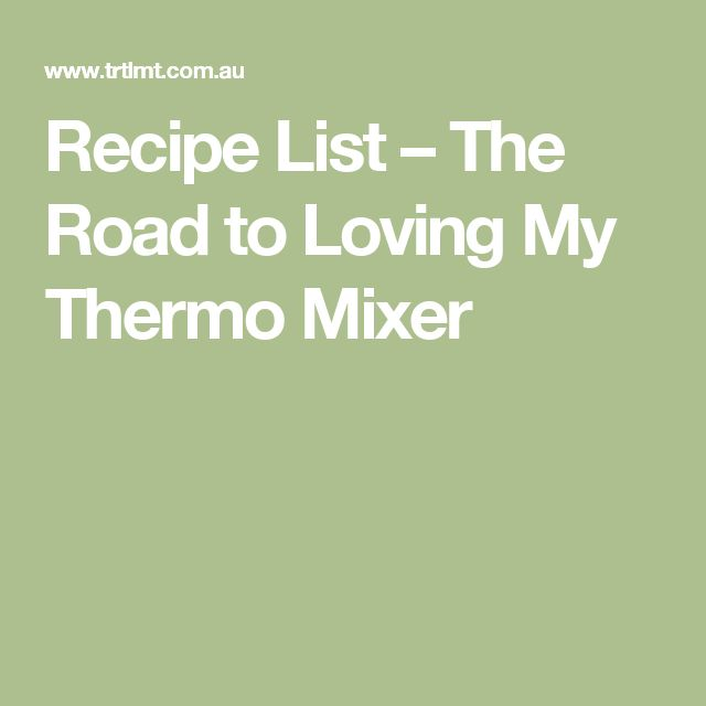 Recipe List – The Road to Loving My Thermo Mixer