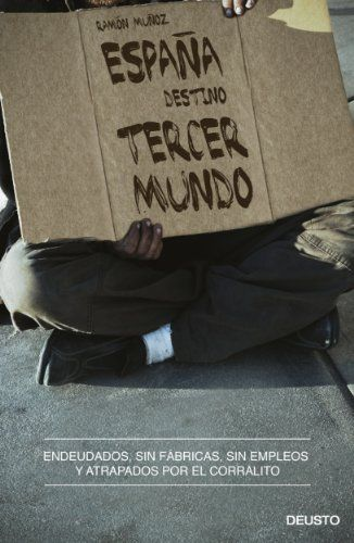 España, destino tercer mundo: Endeudados, sin fábricas, sin empleos y atrapados por el corralito / Ramón Muñoz.