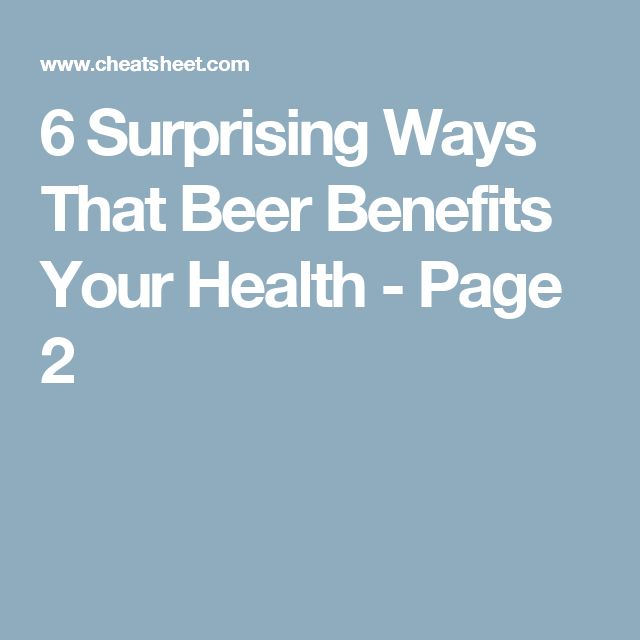 6 Surprising Ways That Beer Benefits Your Health - Page 2