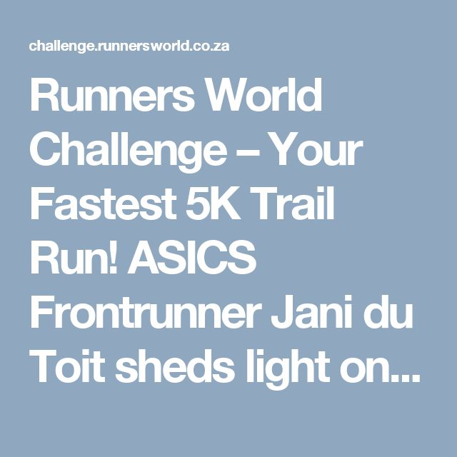 Runners World Challenge  – Your Fastest 5K Trail Run!  ASICS Frontrunner Jani du Toit sheds light on things to consider when gearing up for your fastest 5km trail run!  http://challenge.runnersworld.co.za/get-ready-to-run-your-fastest-5-k-trail-run/