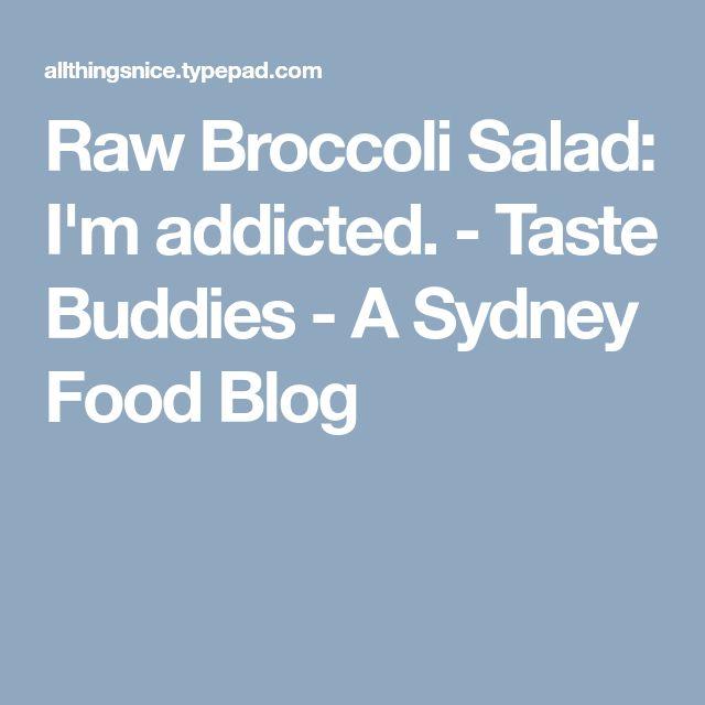 Raw Broccoli Salad: I'm addicted.  - Taste Buddies - A Sydney Food Blog