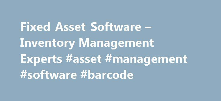 Fixed Asset Software – Inventory Management Experts #asset #management #software #barcode http://west-virginia.nef2.com/fixed-asset-software-inventory-management-experts-asset-management-software-barcode/  # Fixed Asset Software and Service Provider Don't cross your fingers and hope your Assets are being tracked correctly. There s no room for error when you need a precise picture of your company s fixed assets. Knowing exactly what you have could save you thousands or even millions of…