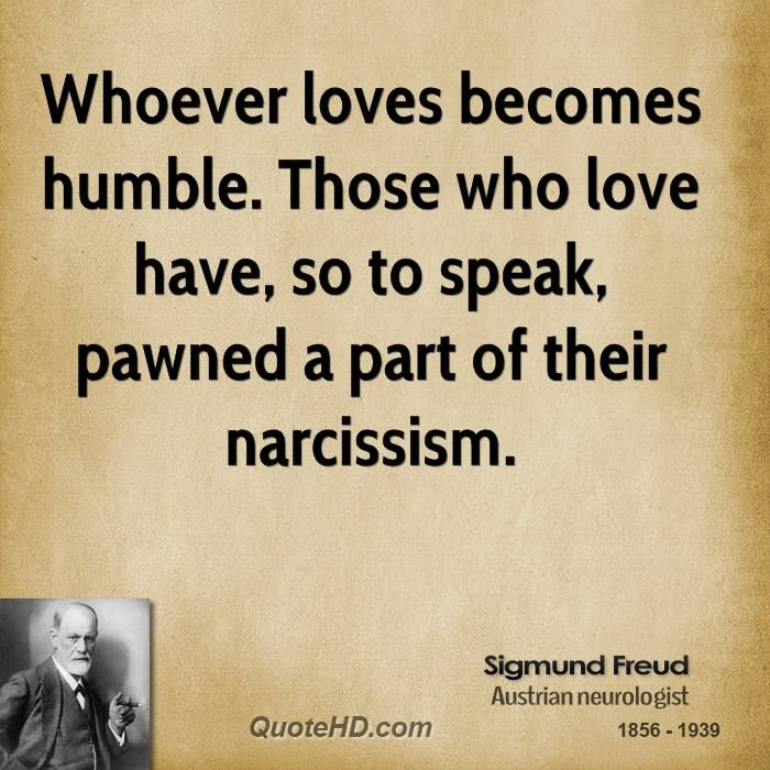 """""""...those who love have, so to speak, pawned a part of their narcicissm.""""- Sigmund Freud Quote shared from www.quotehd.com"""