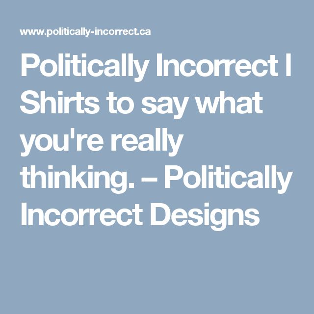 Politically Incorrect l Shirts to say what you're really thinking.                      – Politically Incorrect Designs