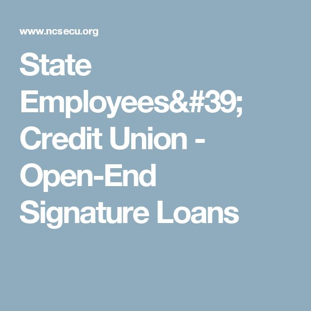 State Employees' Credit Union - Open-End Signature Loans