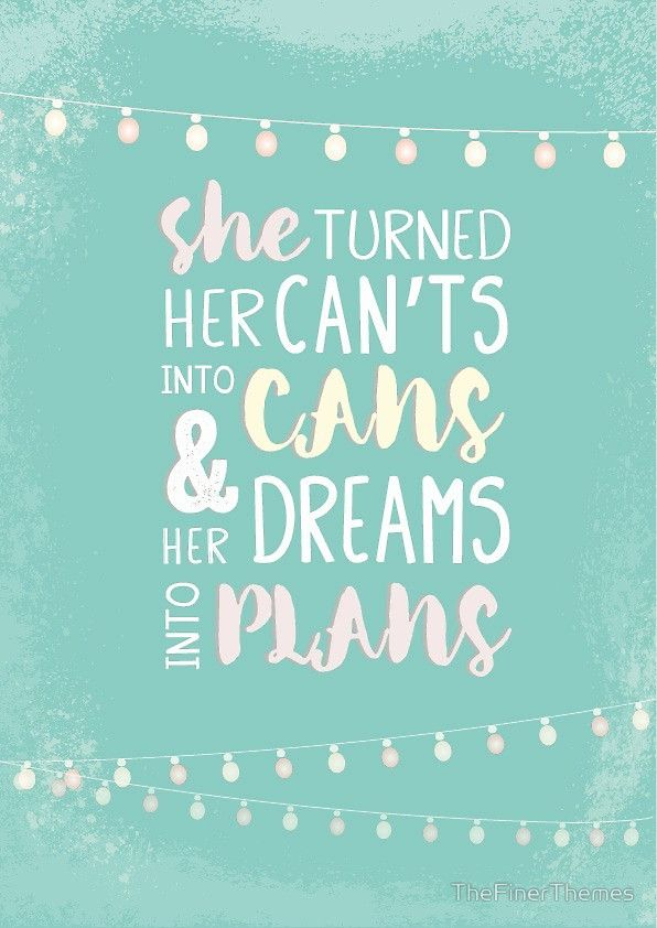 She Turned Her Can't Into Cans And Her Dreams Into Plans. Inspiring female empowerment quote.  by TheFinerThemes