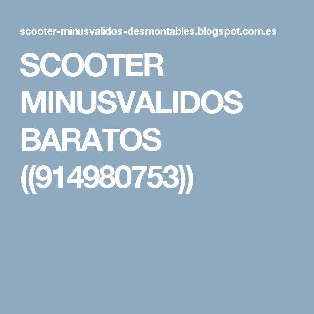 SCOOTER MINUSVALIDOS BARATOS ((914980753))
