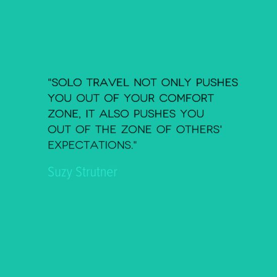 Today's Travel Quote focuses on the ability of solo travel to push us out of our comfort zone and release us from the expectations of others.